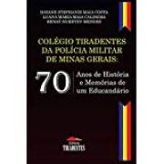 COLÉGIO TIRADENTES DA POLÍCIA MILITAR DE MINAS GERAIS: Anos de História e Memórias de  um Educandário
