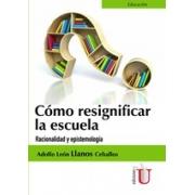 Cómo Resignificar La Escuela. Racionalidad Y Epistemología