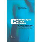 Comunicação, Cultura e Consumo: A (des)construção do espetáculo contemporâneo