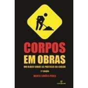 Corpos em obras: um olhar sobre as práticas da cidade - 2ª edição