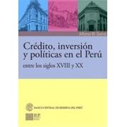 Crédito, inversión y políticas en el Perú entre los siglos XVIII y XX