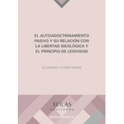 El autoadoctrinamiento pasivo y su relación con la libertad ideológica y el principio de lesividad