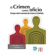 El crimen como oficio, ensayos sobre economía del crimen en Colombia