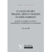 El logos oscuro: tragedia, mística y filosofía en María Zambrano TOMO III