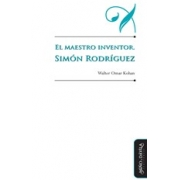 El maestro inventor. Simón Rodríguez