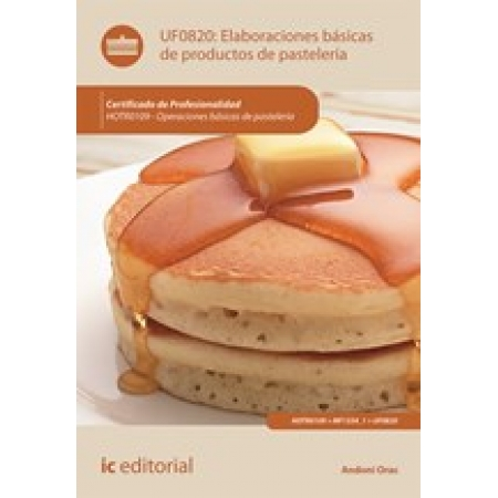 Elaboraciones básicas de productos de pastelería. HOTR0109 - Operaciones básicas de pastelería