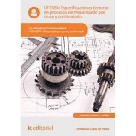 Especificaciones técnicas en procesos de mecanizado por corte y conformado. FMEH0209 - Mecanizado por corte y conformado