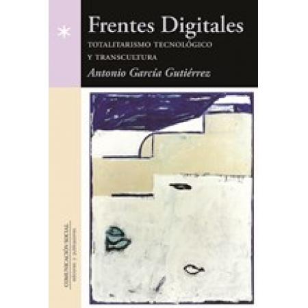 Frentes digitales. Totalitarismo tecnológico y transcultura