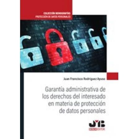 Garantía administrativa de los derechos del interesado en materia de protección de datos personales