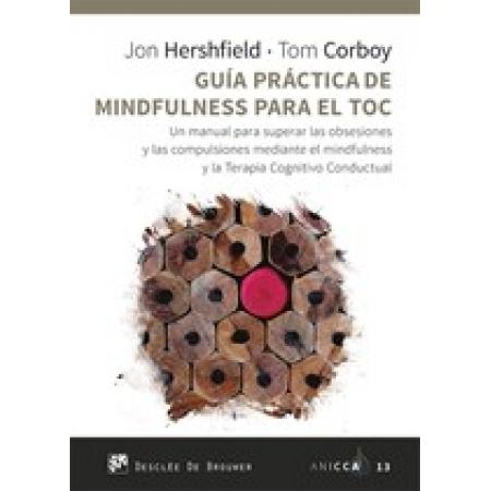 Guía práctica de Mindfulness para el TOC. Un manual para superar las obsesiones y las compulsiones mediante el mindfulness y la Terapia Cognitivo Conductual