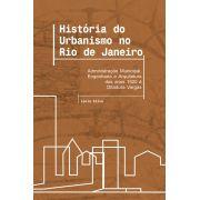 História do Urbanismo no Rio de Janeiro: Administração Municipal, Engenharia e Arquitetura dos anos 1920 à Ditadura Vargas