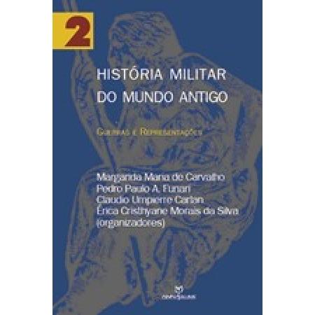 História Militar do Mundo Antigo: Guerra e Representações - Vol.2
