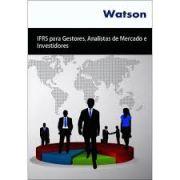 IFRS - IFRS para Gestores, Analistas de Mercado e Investidores