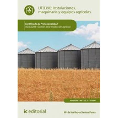 Instalaciones, maquinaria y equipos agrícolas. AGAU0208 - Gestión de la producción agrícola