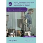 Instrumentación y control en instalaciones de proceso, energía y servicios auxiliares. QUIE0108 - Operaciones básicas en planta química