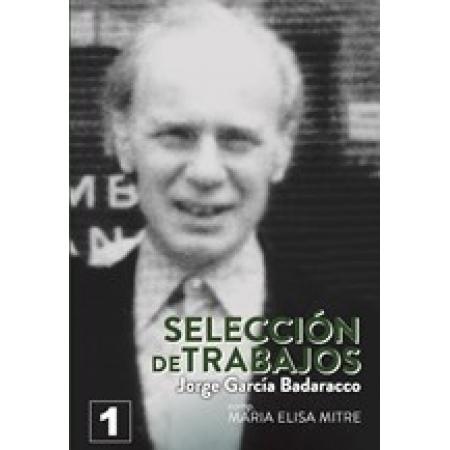 Jorge García Badaracco. Selección de Trabajos. Volumen 1