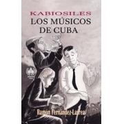 Kabiosiles. Los músicos de Cuba