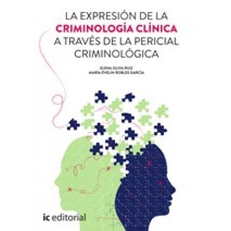 La expresión de la Criminología Clínica a través de la Pericial Criminológica