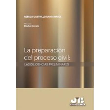 La preparación del proceso civil : Las diligencias preliminares.