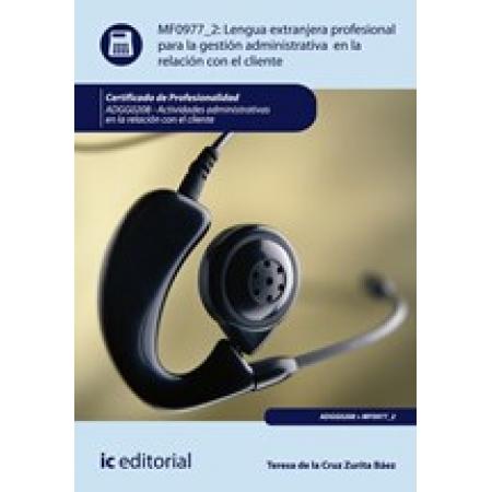 Lengua extranjera profesional para la gestión administrativa en la relación con el cliente. ADGG0208 - Actividades Administrativas en la relación con el cliente