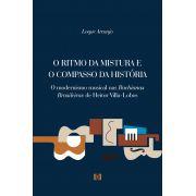 O ritmo da mistura e o compasso da história: O modernismo musical nas Bachianas Brasileiras de Heitor Villa-Lobos