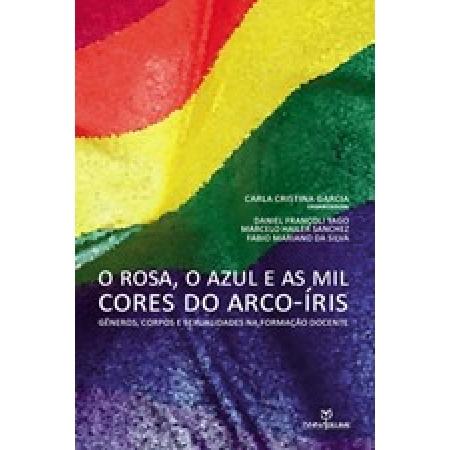 O Rosa, o azul e as mil cores do arco-íris : gêneros, corpos e sexualidades na formação docente