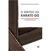 O sentido do Karate-do: Faces históricas, psicológicas e fenomenológicas
