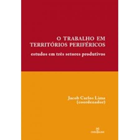 O trabalho em territórios periféricos: estudos em três setores produtivos