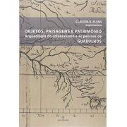 OBJETOS, PAISAGENS E PATRIMÔNIO: ARQUEOLOGIA DO COLONIALISMO E AS PESSOAS DE GUARULHOS
