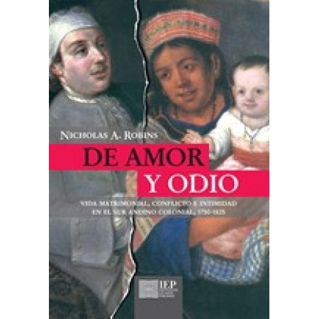 Of love and loathing : marital life, strife, and intimacy in the Colonial Andes, 1750-1825