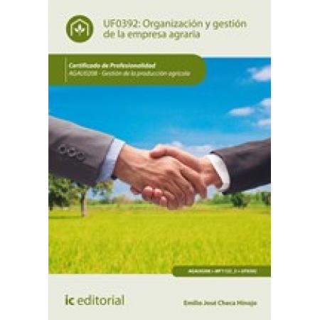 Organización y gestión de la empresa agraria. AGAU0208 - Gestión de la producción agrícola