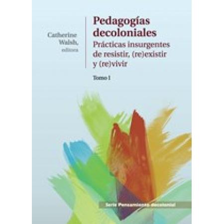 Pedagogías Decoloniales. Tomo I