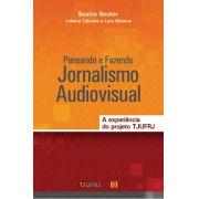Pensando e Fazendo Jornalismo Audiovisual: a experiência do projeto TJ UFRJ