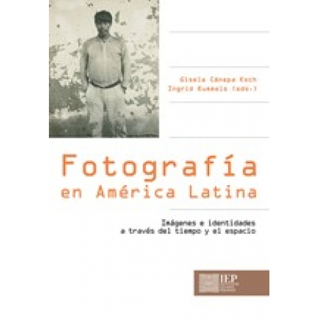 Photography in Latin America : Images and Identities Across Time and Space