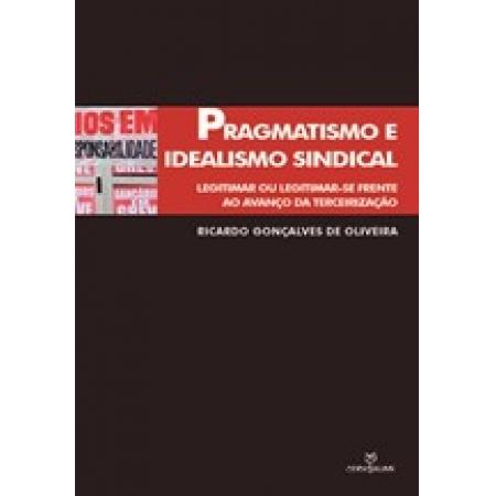Pragmatismo e Idealismo Sindical: Legitimar ou Legitimar-se Frente ao Avanço da Terceirização
