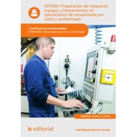 Preparación de máquinas, equipos y herramientas en operaciones de mecanizado por corte y conformado. FMEH0209 - Mecanizado por corte y conformado