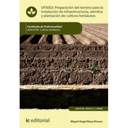 Preparación del terreno para la instalación de infraestructuras, siembra y plantación de cultivos herbáceos. AGAC0108 - Cultivos herbáceos