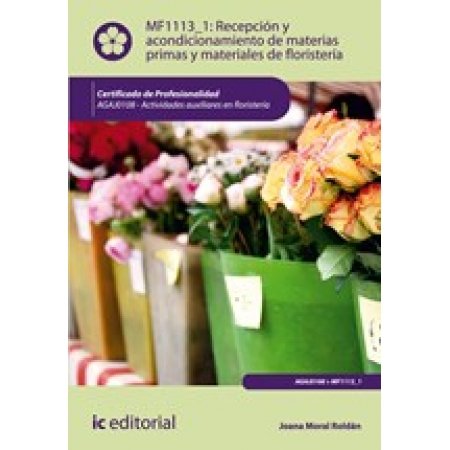 Recepción y acondicionamiento de materias primas y materiales de floristería. AGAJ0108 - Actividades auxiliares en floristería
