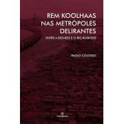 REM KOOLHAAS NAS METRÓPOLES DELIRANTES: ENTRE A BIGNESS E O BIG BUSINESS