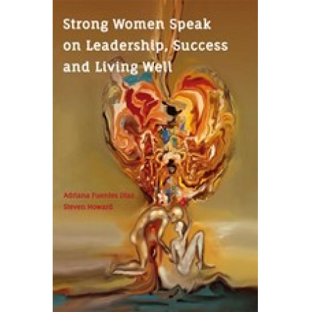 STRONG WOMEN SPEAK ON LEADERSHIP, SUCCESS AND LIVING WELL