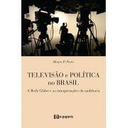 Televisão e Política no Brasil: A Rede Globo e as Interpretações da Audiência