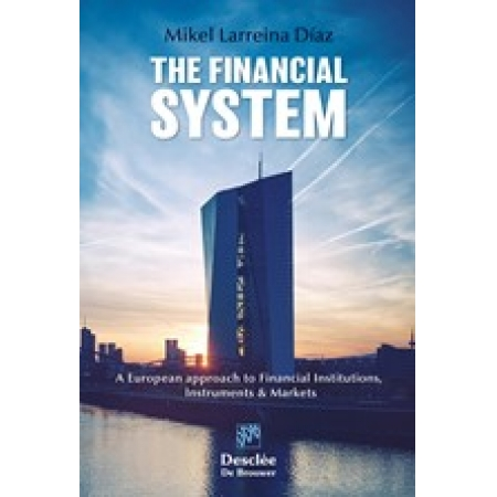 The Financial System. A European approach to Financial Institutions, Instruments & Markets