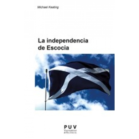 The Independence of Scotland. Self-government and the Shifting Politics of Union