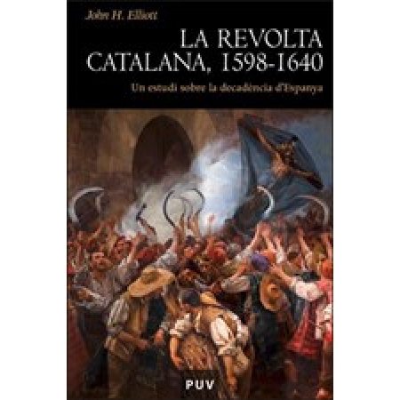 The revolt of catalans. A Study in the Decline of Spain (1598-1640)