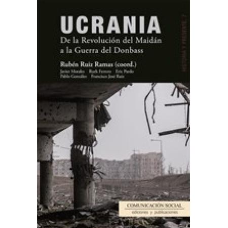 Ucrania. De la Revolución del Maidán a la Guerra del Donbass
