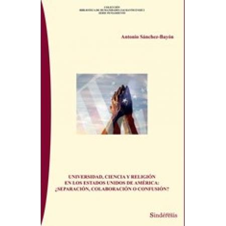Universidad, ciencia y religión en los Estados Unidos de Norte América: ¿Separación, colaboración o confusión?