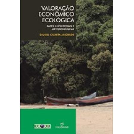 Valoração Econômico Ecológica: Bases Conceituais e Metodológicas