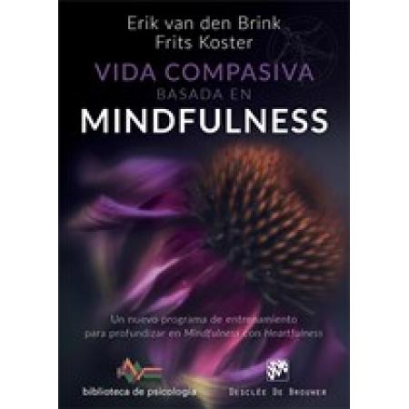 Vida compasiva basada en  mindfulness. Un nuevo programa de entrenamiento para profundizar en mindfulness con heartfulness