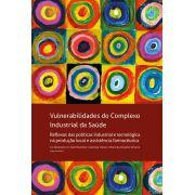 Vulnerabilidades do Complexo Industrial da Saúde: Reflexos das políticas industrial e tecnológica na produção local e assistência farmacêutica