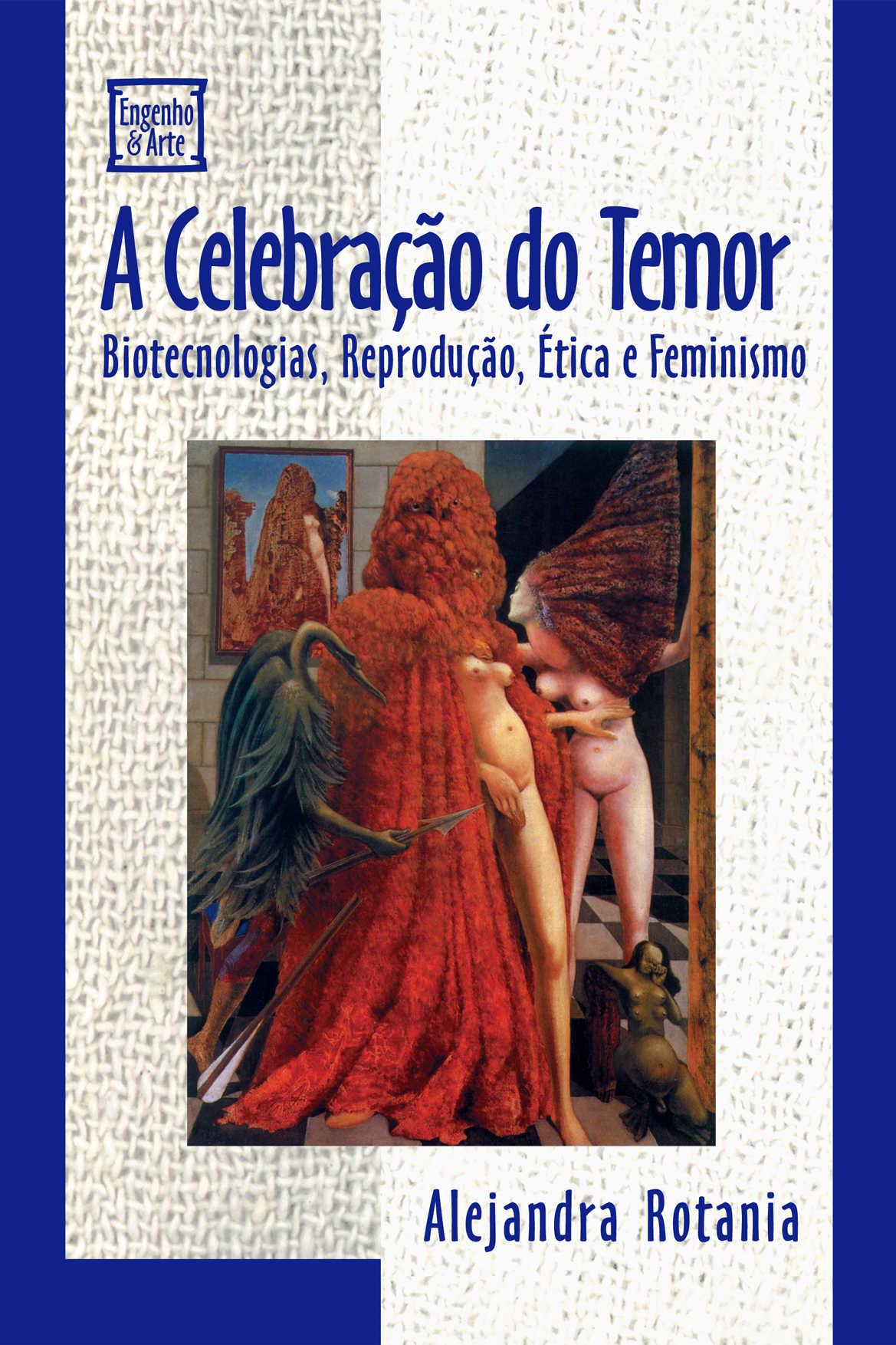 A Celebração do Temor: Biotecnologias, Reprodução, Ética e Feminismo